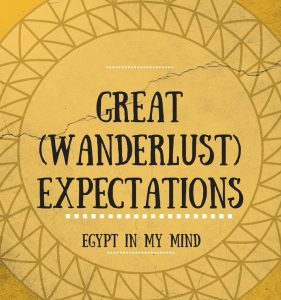 Great Wanderlust Expectations is when you know a place through movies, or books, or stories. But you've never actually been there. Egypt is that place for me. I love the history, the archaeology - but what happens when I go there?